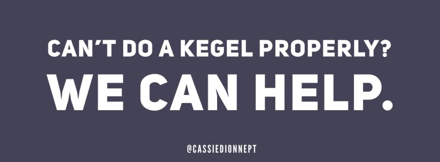 Can't do a Kegel Properly? We can help withthat.